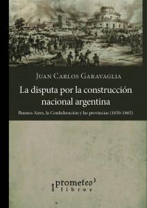 nor_Garavaglia.  disputa por la construccion nacional